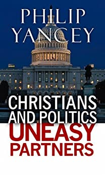 Christians and Politics: Uneasy Partners by [Philip Yancey]