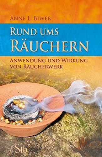 Biwer, L. Anne<br //>Rund ums Räuchern: Anwendung und Wirkung von Räucherwerk