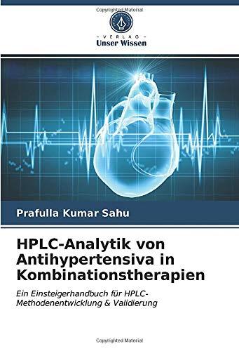 HPLC-Analytik von Antihypertensiva in Kombinationstherapien: Ein Einsteigerhandbuch für HPLC-Methodenentwicklung & Validierung