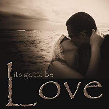 Its Gotta Be Love
