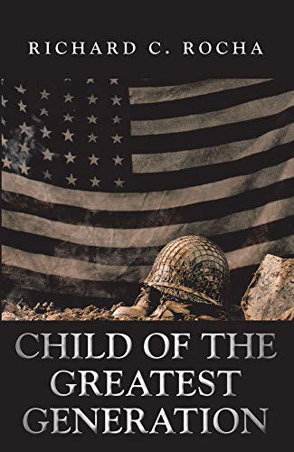 Book: Child of the Greatest Generation by Richard C. Rocha