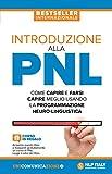 Introduzione alla PNL. Come capire e farsi capire meglio usando la Programmazione Neuro-Linguistica
