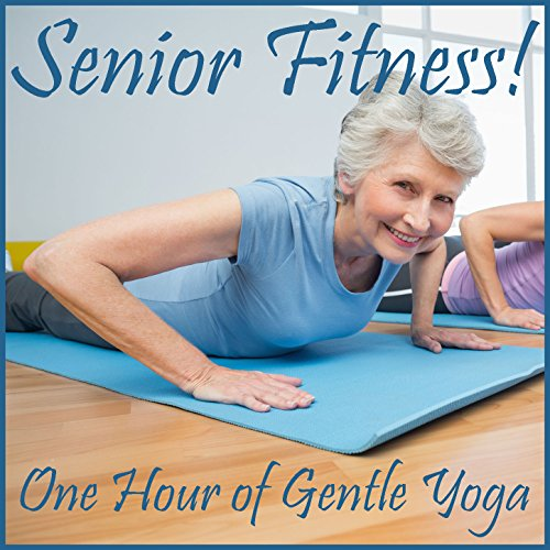 Senior Fitness: One Hour of Gentle Yoga Music for Basic Stretching, Meditation, And Relaxation