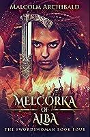 Melcorka Of Alba: Premium Hardcover Edition