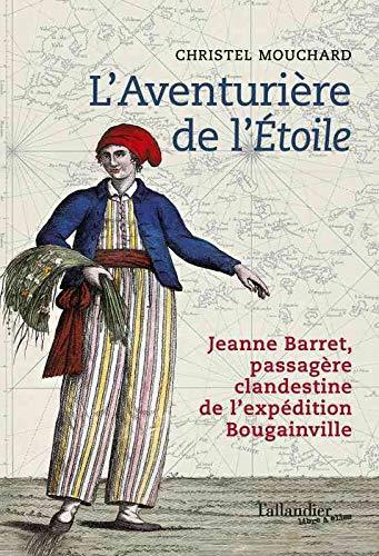 L'Aventurière de l'Etoile: Jeanne Barret, passagère clandestine de l'expédition Bougainville