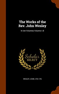 The Works of the REV. John Wesley: In Ten Volumes Volume V.8