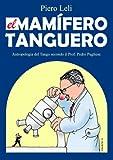 Il Mammifero Tanghero - El Mamifero Tanguero (Italian edition): Antropologia del Tango secondo il Prof. Pedro Pugliese.