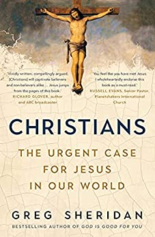 Christians: The urgent case for Jesus in our world by [Greg Sheridan]