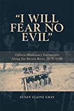 I Will Fear No Evil: Ojibwa-Missionary Encounters Along the Berens River, 1875-1940