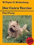 Der Cairn Terrier. Praktische Ratschläge für Haltung, Pflege und Erziehung