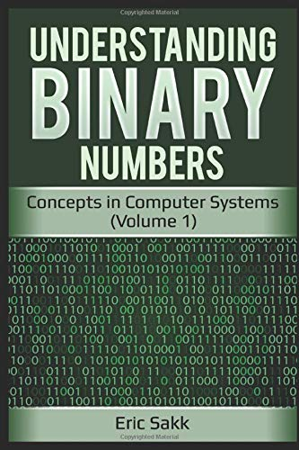 Compare Textbook Prices for Understanding Binary Numbers: Concepts in Computer Systems Volume 1  ISBN 9781982968212 by Sakk, Eric