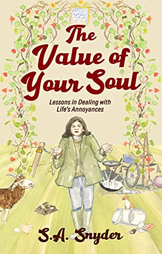 The Value of Your Soul: Lessons in Dealing with Life's Annoyances