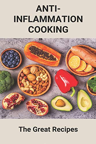 Anti-Inflammation Cooking: The Great Recipes: Anti Inflammatory Diet