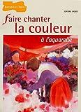 Faire chanter la couleur à l'aquarelle - Dessain et Tolra - 25/08/2005