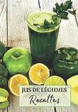 Jus de Légumes Recettes: Livre recette extracteur de jus a remplir pour detox, jeune, cuisiner simple ou pour le plaisir du gout. Carnet de jus de ... pour maigrir ou manger léger | 100 recettes