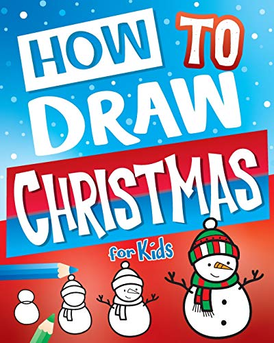How To Draw Christmas For Kids: Best Christmas Stocking Stuffers Gift Idea: Fun Step By Step Drawing Christmas Activity Book For Girls & Boys (Stocking Stuffer Ideas)