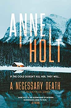 A Necessary Death: The second book in the new Selma Falck series, from the godmother of modern Norwegian crime fiction by [Anne Holt]
