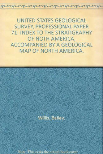 UNITED STATES GEOLOGICAL SURVEY, PROFESSIONAL PAPER 71: INDEX TO THE STRATIGRAPHY OF NOTH AMERICA, ACCOMPANIED BY A GEOLOGICAL MAP OF NORTH AMERICA.