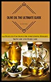 Olive Oil: The Ultimate Guide: 101 Ways to Use Olive Oil for Losing Weight, Skincare and Hair care (English Edition)