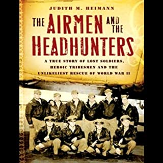 The Airmen and the Headhunters     The Unlikeliest Rescue of World War II              By:                                                                                                                                 Judith M. Heimann                               Narrated by:                                                                                                                                 Susan Ericksen                      Length: 8 hrs and 57 mins     45 ratings     Overall 4.0
