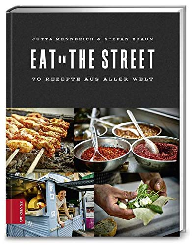 Eat on the Street: 80 Rezepte aus aller Welt