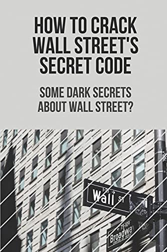 How To Crack Wall Streets Secret Code: Some Dark Secrets About Wall Street?: Stock Market Secret News