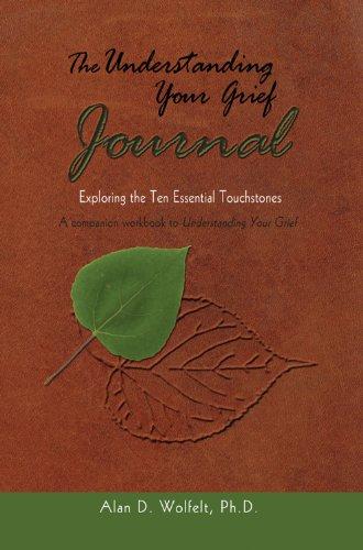 The Understanding Your Grief Journal: Exploring the Ten Essential Touchstones de [Alan D. Wolfelt]