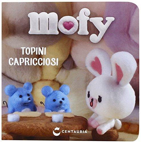 Topini capricciosi. Mofy. Ediz. illustrata
