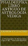 Phaldeepīkā Libro Antiguo De Astrología Védica: La 'Phaladeeplka' de Mantreswara (siglo XII dC) . Traducción Española.