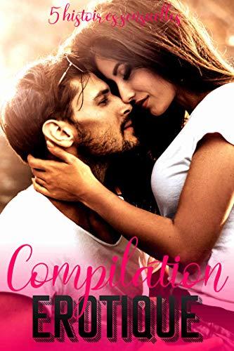 Compilation Erotique: 5 histoires sensuelles