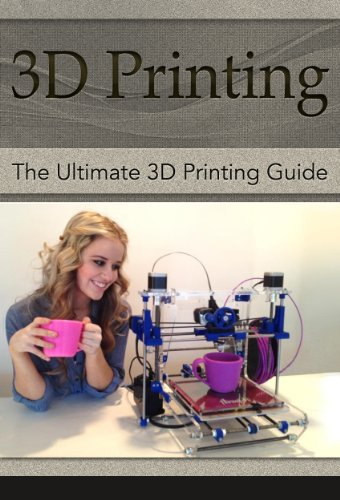 3D Printing: The Ultimate 3D Printing Guide! (3D Printers, 3D Modelling, 3D Plotting) (3D Printing, 3D Printers, 3D Modelling, 3D Plotting) (English Edition)