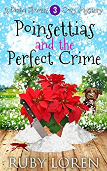 Poinsettias and the Perfect Crime: Mystery (Diana Flowers Floriculture Mysteries Book 3) by [Ruby Loren]