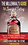 The Millennial's Guide to Love and Dating: Tips for Hookups, Flirting, Dates,  and Long Term Relationships