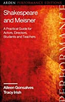 Shakespeare and Meisner: A Practical Guide for Actors, Directors, Students and Teachers (Arden Performance Companions)