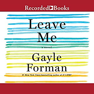 Leave Me                   By:                                                                                                                                 Gayle Forman                               Narrated by:                                                                                                                                 Eva Kaminsky                      Length: 8 hrs and 34 mins     1,051 ratings     Overall 4.0