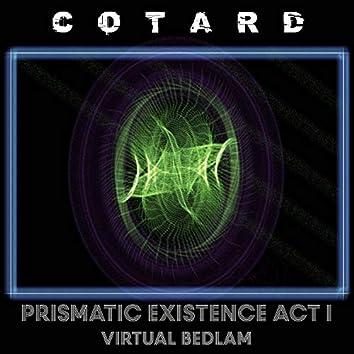 Prismatic Exisyence Act I (Virtual Bedlam)