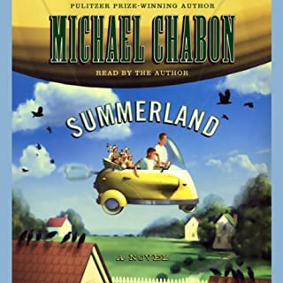 Summerland     A Novel              By:                                                                                                                                 Michael Chabon                               Narrated by:                                                                                                                                 Michael Chabon                      Length: 14 hrs and 54 mins     214 ratings     Overall 3.7