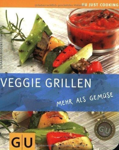 Veggie Grillen: mehr als Gemüse (GU Just cooking) by Susanne Bodensteiner(9. Februar 2009)