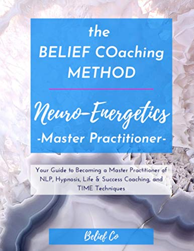 """the BELIEF COaching METHOD Neuro-Energetics Master Practitioner: Certification Training in NLP, Hypnosis, Life/Success Coaching, and TIME Techniquesâ""""¢"""