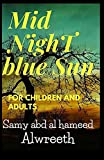 Midnight blue sun: Fiction, Mystery,Thriller and suspense Elevate your child's imagination to create a creative person out of him (English Edition)
