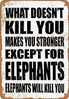 ビンテージレトロな錫メタルサイン何があなたを殺すことはありません。象を除いて。象はあなたを殺す。ウォール装飾