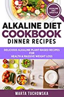 Alkaline Diet Cookbook - Dinner Recipes: Delicious Alkaline Plant-Based Recipes for Health & Massive Weight Loss (Alkaline, Plant-Based)