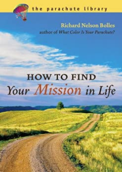 How to Find Your Mission in Life (Parachute Library) by [Richard N. Bolles]