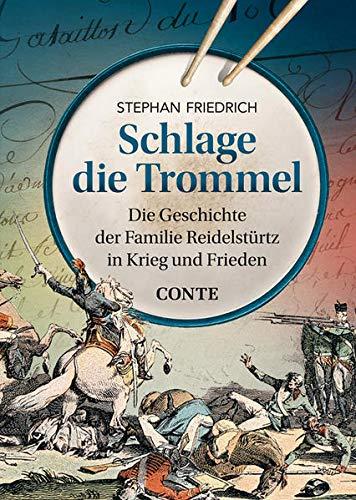 Schlage die Trommel: Die Geschichte der Familie Reidelstürtz in Krieg und Frieden
