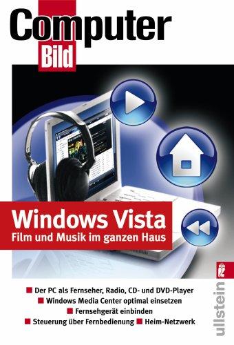 Windows Vista Film und Musik im ganzen Haus: Der PC als Fernseher, Radio, CD- und DVD-Player, Windows Media Center optimal einbinden, Steuerung über Fernbedienung, Heim-Netzwerk