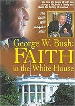 George W. Bush: Faith In The White House
