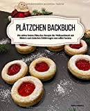 Plätzchen Backbuch: Die sieben besten Plätzchen Rezepte der Weihnachtszeit mit Bildern und einfachen Erklärungen zum selber backen.