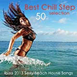 50 Best Chillstep selection Ibiza 2013 Sexy Beach House Songs