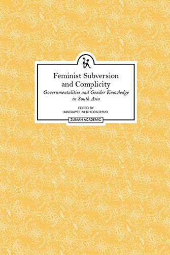 Feminist Subversion and Complicity – Governmentalities and Gender Knowledge in South Asia