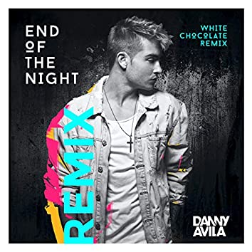 End Of The Night (White Chocolate Extended Remix)
